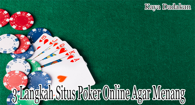 3 Langkah Situs Poker Online Agar Bisa Menang Besar