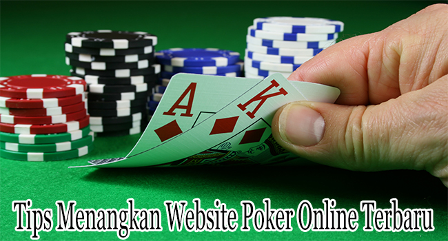 Tips Menangkan Website Poker Online Terbaru di Indonesia