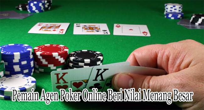 Pemain Agen Poker Online Beri Nilai Menang Besar Saat Bermain