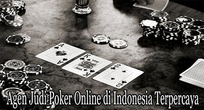 Agen Judi Poker Online di Indonesia Terpercaya dan Terpopuler