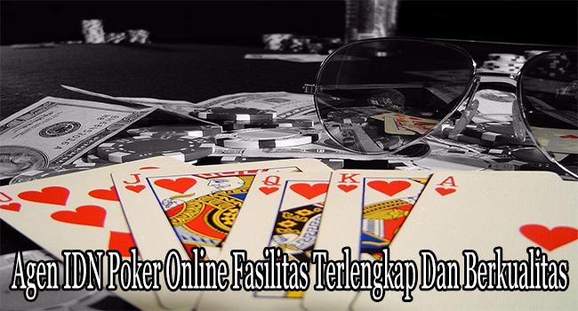 Agen IDN Poker Online Fasilitas Terlengkap Dan Berkualitas